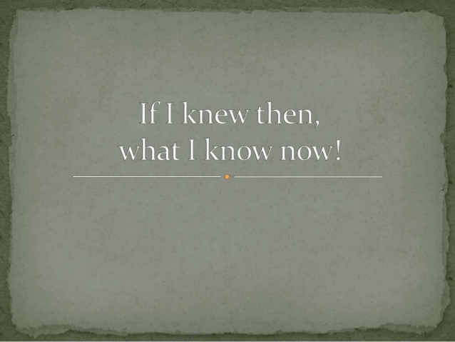 if-i-knew-then-what-i-know-now-1-638
